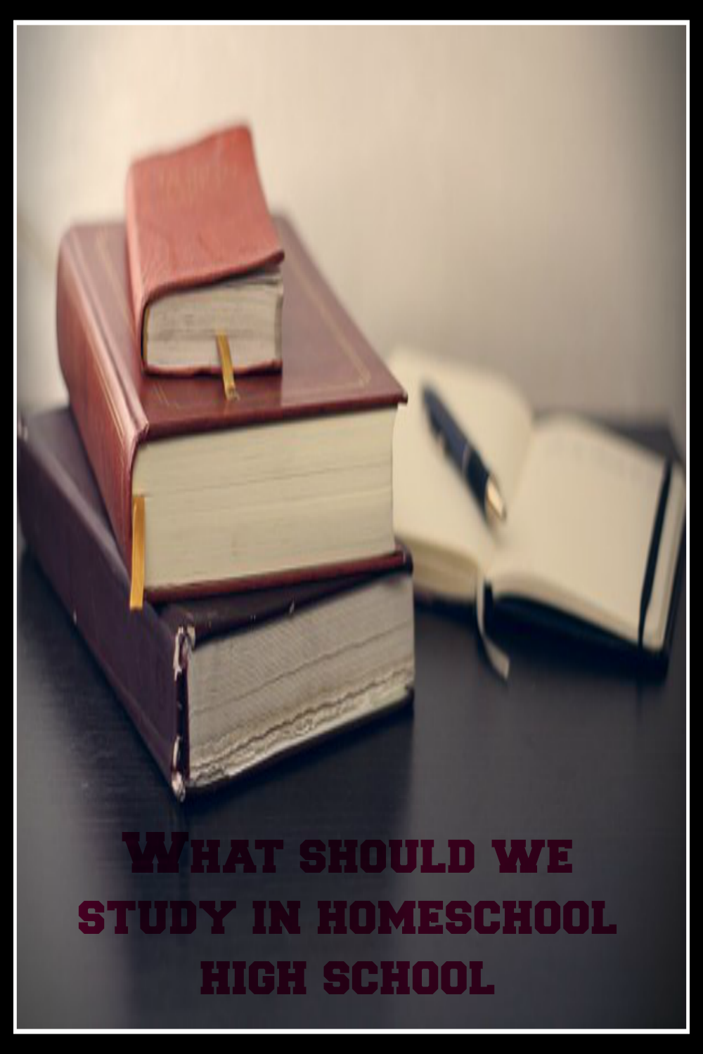 What Should we Study while Homeschooling High School?